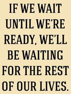 If we wait quote via Carol's Country Sunshine on Facebook