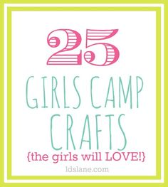 25 Girls Camp Craft Ideas the girls will LOVE!