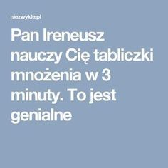 Pan Ireneusz nauczy Cię tabliczki mnożenia w 3 minuty. To jest genialne Better Life, Life Hacks, Parenting, Advice, Teaching, Education, School, Tips, Inspiration