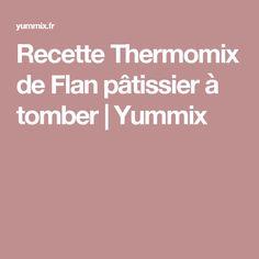 Recette Thermomix de Flan pâtissier à tomber   Yummix Tom Kha Kai, Sauce Crémeuse, Thermomix Desserts, Mousse, Panna Cotta, Recipies, Good Food, Cooking, Healthy