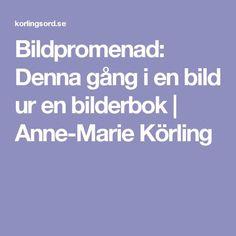 Bildpromenad: Denna gång i en bild ur en bilderbok   Anne-Marie Körling