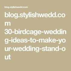 blog.stylishwedd.com 30-birdcage-wedding-ideas-to-make-your-wedding-stand-out