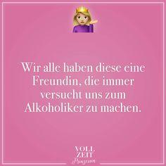 Visual Statements®️ Wir alle haben diese eine Freundin, die immer versucht uns zum Alkoholiker zu machen. Sprüche / Zitate / Quotes / Vollzeitprinzessin / Freundschaft / Beziehung / Liebe / lustig / sarkastisch / witzig / Ironie
