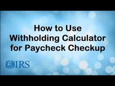How to Use Withholding Calculator for Paycheck Checkup