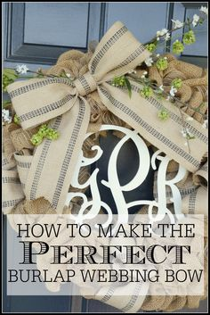HOW TO MAKE THE PERFECT BURLAP WEBBING BOW. Easy and step-by-step instructions stonegableblog.com @ bHome.us