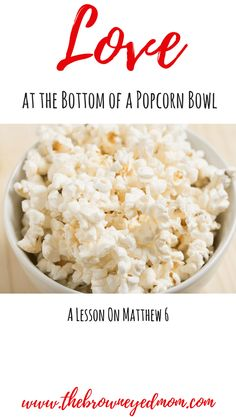 Love at the bottom of a popcorn bowl. A lesson in Matthew 6