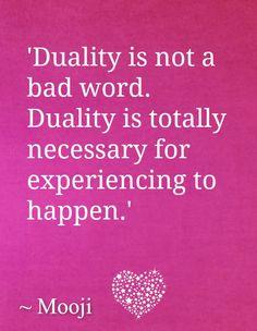 Duality is necessary.. -Mooji