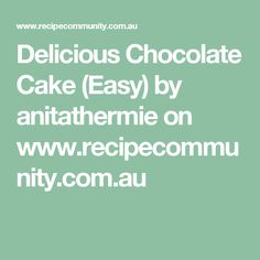 Delicious Chocolate Cake (Easy) by anitathermie on www.recipecommunity.com.au