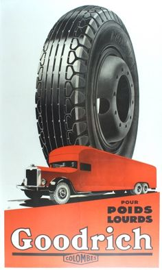 Original vintage advertising poster for Goodrich Tyres for trucks (pour poids lourds). Great Art Deco style image of a sturdy tyre behind a long red truck with the text below. Goodrich was founded by Dr Benjamin Franklin Goodrich in 1870; in 1988 it was sold to Michelin.