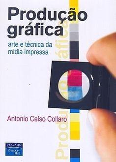 Produção gráfica: Arte e técnica da mídia impressa - 2AB Editora