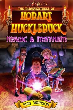 Wildly entertaining and a load of fun: The Misadventures of Hobart Hucklebuck by Stan Swanson Reading Stories, Great Stories, Virtual Tour, Book Review, My Books, Interview, This Book, Author
