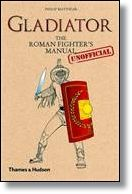 Gladiator the Roman Fighter's Manual: Unofficial  Philip Matyzszak