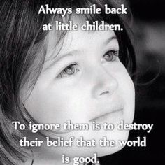 It would crush me to think people did not smile back at my children...