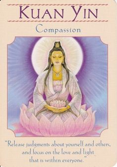 """Daily Angel Oracle Card: Kuan Yin ~ Compassion, from the Goddess Guidance Oracle Card deck, by Doreen Virtue, Ph.D Kuan Yin ~ Compassion: """"Release judgments about yourself and others, and focus on . Doreen Virtue, Angel Guidance, Oracle Tarot, Angel Cards, Ascended Masters, Guanyin, Card Reading, Gods And Goddesses, Love And Light"""