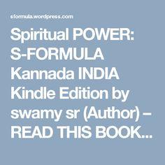 Spiritual POWER: S-FORMULA Kannada INDIA Kindle Edition by swamy sr (Author)  – READ THIS BOOK IN BARAHA SOFTWARE or KANNADA NUDI SOFTWARE. | sformula - skill development