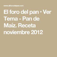 El foro del pan • Ver Tema - Pan de Maíz. Receta noviembre 2012