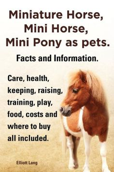 Everything you need to know about Mini Horses as pets. This book is a must have guide for anybody passionate about Miniature Horse, Mini Horse or Mini Ponies....