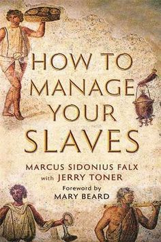 This is awonderful little book. Written by Marcus Sidonius Falx (as told toJerry Toner), it takes us one step at atime through the process of buying, training, managing, punishing…
