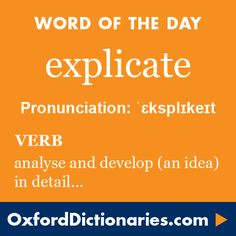 explicate (verb): Analyse and develop (an idea or principle) in detail. Word of the Day for 12 November 2015.