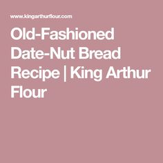 Old-Fashioned Date-Nut Bread Recipe | King Arthur Flour