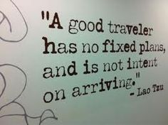 a good traveler has no fixed plans, and is not intent on arriving #laotzu