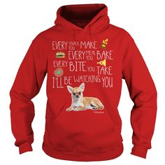 """I will be Watching You Chihuahua Funny Hoodie. """"Every snack you make, Every meal you bake, Every bit you take, I will be watching you."""" Different colors ava"""