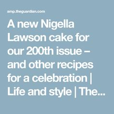 A new Nigella Lawson cake for our 200th issue – and other recipes for a celebration   Life and style   The Guardian