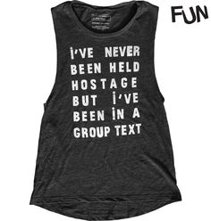 I've never been held hostage, but I've been in a group text. Super soft faded black muscle tee from our friends at FUN Artists.