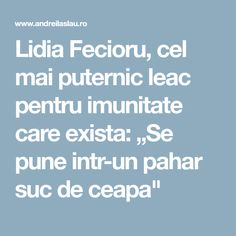 """Lidia Fecioru, cel mai puternic leac pentru imunitate care exista: """"Se pune intr-un pahar suc de ceapa"""""""