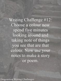 Writing Challenge #12: Choose a colour now spend five minutes looking around and taking note of things you see that are that colour. Now use your notes to make a story or poem.