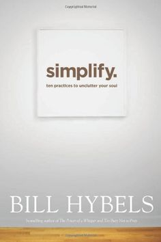 Simplify: Ten Practices to Unclutter Your Soul by Bill Hybels http://www.amazon.com/dp/1414391226/ref=cm_sw_r_pi_dp_JWYeub1XPM10F