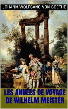 Les Années de voyage de Wilhelm Meister (1807) est un roman du poète, romancier et dramaturge allemand Johann Wolfgang von Goethe (1749 – 1832).