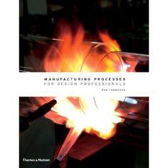MANUFACTURING PROCESSES FOR DESIGN PROFESSIONALS  Thomson, Rob  Κωδικός στο ράφι: TS183.T47 2007