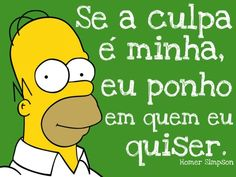 Se a culpa é minha, eu ponho em quem eu quiser. - Homer Simpson (Frases para Face) Funny Quotes, Funny Memes, Jokes, 4 Panel Life, Frases Humor, More Than Words, The Simpsons, I Laughed, Haha