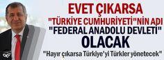 """Evet çıkarsa """"Türkiye Cumhuriyeti""""nin adın """"Federal Anadolu Devleti"""" olacak"""