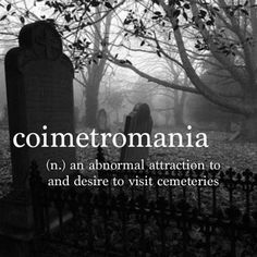 Abnormal? Dude, there is history AND art to be found in cemeteries, it's like a humanities geek's paradise.