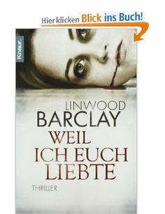 Weil ich euch liebte: Thriller: Amazon.de: Linwood Barclay, Silvia Visintini: Bücher