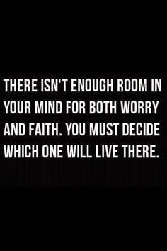 Worry or faith.