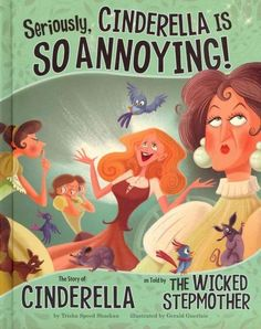 Seriously, Cinderella is so annoying! : the story of Cinderella as told by the wicked stepmother by Trisha Speed Shaskan.  The classic tale of Cinderella is told by her stepmother, who was not really so wicked after all. WALSH JUVENILE  PZ8.S3408 S4 2012