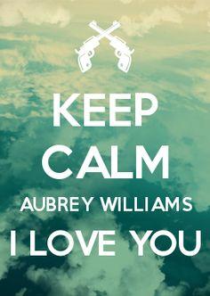 KEEP CALM AUBREY WILLIAMS I LOVE YOU