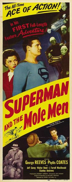 Superman and the Mole-Men (1951 action-adventure film; Superman's first feature-length film and the first time George Reeves starred as the Man of Steel)