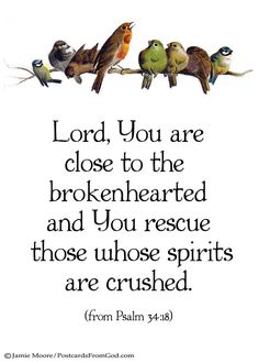 When my heart is broken and my spirit is crushed the Lord is close to me and rescues me.  https://www.facebook.com/PostcardsFromGod/