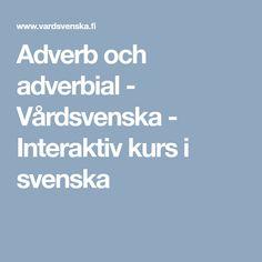Adverb och adverbial - Vårdsvenska - Interaktiv kurs i svenska Adverbs, Grammar