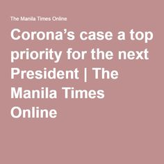 Corona's case a top priority for the next President | The Manila Times Online