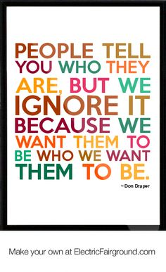 Don Draper Framed Quote-I would add, by how they act, not necessarily by what they say.  They may be trying to win you over with words.
