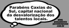 Pensamento por mim mesmo - As Frases de Fabian Balbinot: 20/06/17 - Parabéns, Caxias do Sul