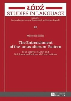 The Entrenchment of the 'Unus Alterum' Pattern: Four Essays on Latin and Old Romance Reciprocal Constructions
