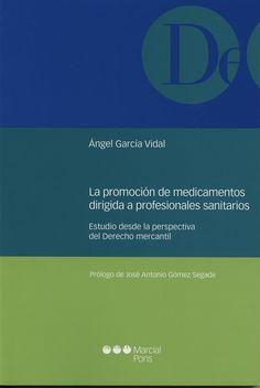 García Vidal, Angel. La promoción de medicamentos dirigida a profesionales sanitarios. Marcial Pons, 2013