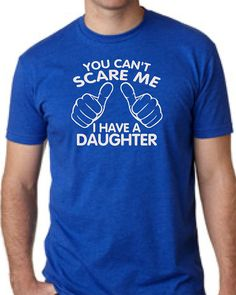 You Can't Scare Me I have A Daughter Fathers Day Gift Dad To Be Gifts For Dad Christmas Gift For Dad T-Shirt Mens Kids Funny Daddy To be#fathersDay #dad #father #pop #daddy #funny #daughter #scare #black #gray #blue #red
