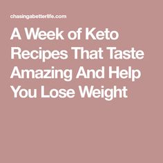 A Week of Keto Recipes That Taste Amazing And Help You Lose Weight